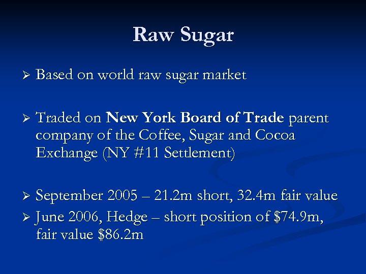 Raw Sugar Ø Based on world raw sugar market Ø Traded on New York