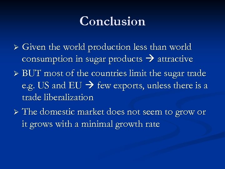 Conclusion Given the world production less than world consumption in sugar products attractive Ø