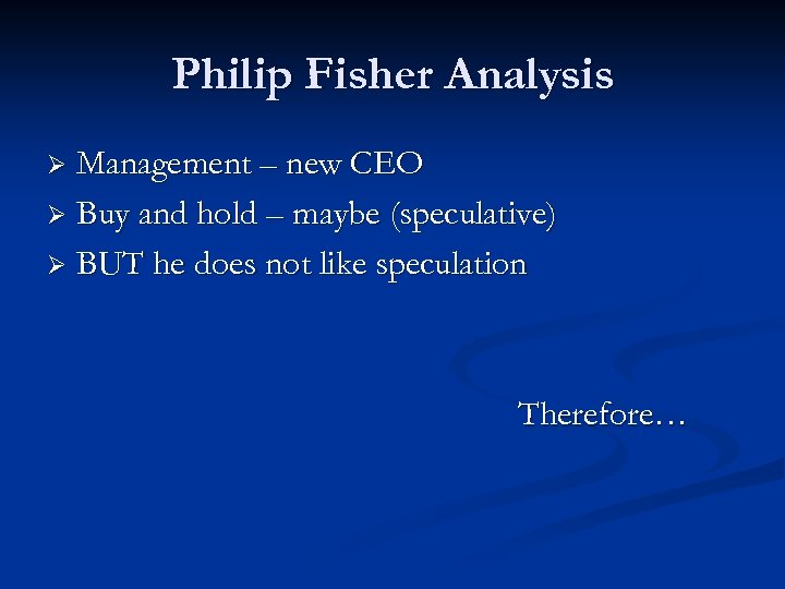 Philip Fisher Analysis Management – new CEO Ø Buy and hold – maybe (speculative)