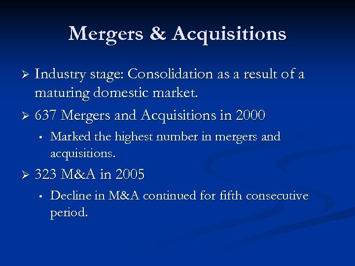Mergers & Acquisitions Industry stage: Consolidation as a result of a maturing domestic market.