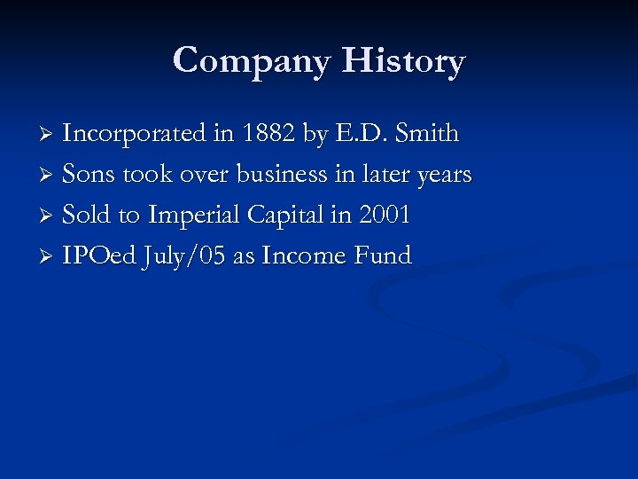 Company History Incorporated in 1882 by E. D. Smith Ø Sons took over business
