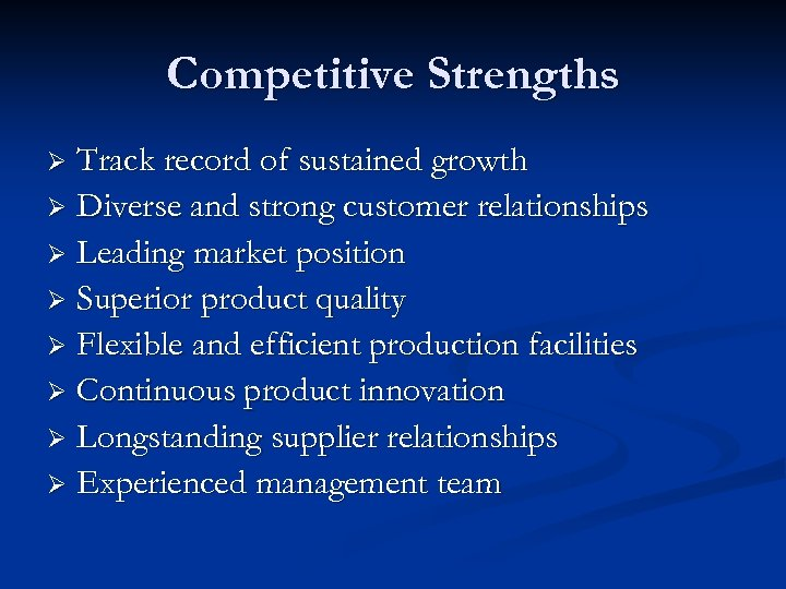 Competitive Strengths Track record of sustained growth Ø Diverse and strong customer relationships Ø