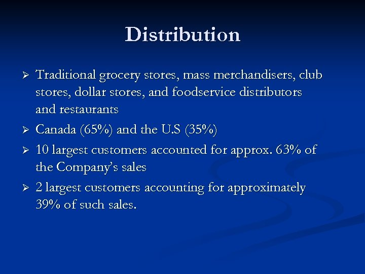 Distribution Ø Ø Traditional grocery stores, mass merchandisers, club stores, dollar stores, and foodservice