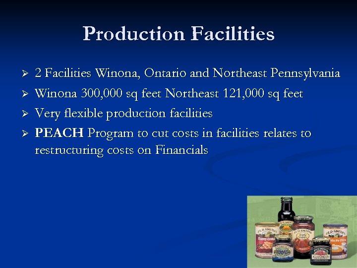 Production Facilities Ø Ø 2 Facilities Winona, Ontario and Northeast Pennsylvania Winona 300, 000