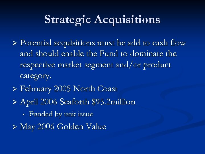 Strategic Acquisitions Potential acquisitions must be add to cash flow and should enable the