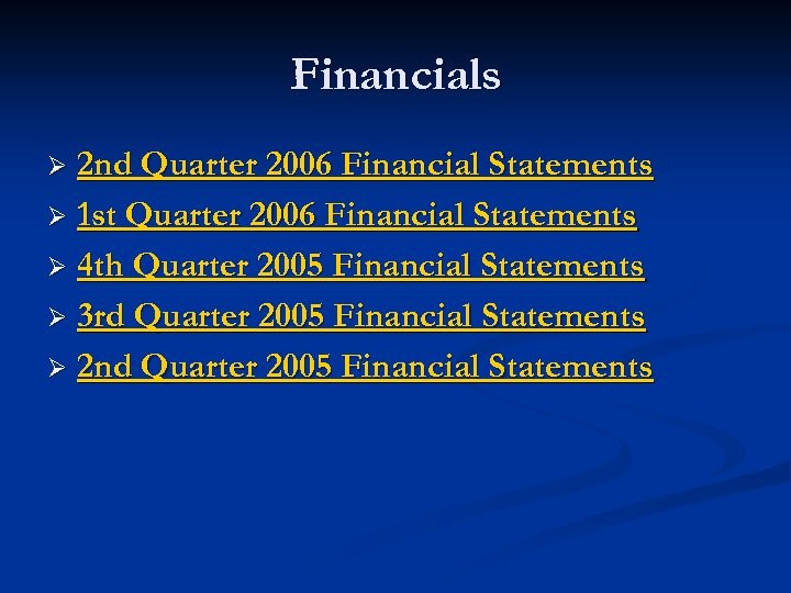 Financials 2 nd Quarter 2006 Financial Statements Ø 1 st Quarter 2006 Financial Statements