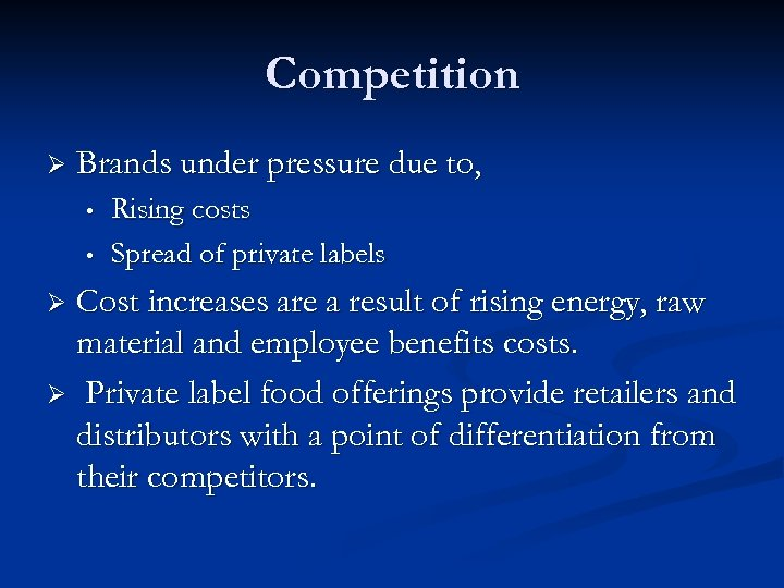 Competition Ø Brands under pressure due to, • • Rising costs Spread of private