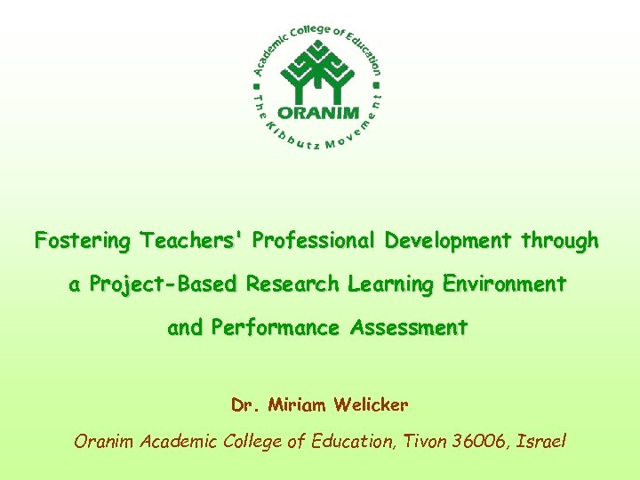 Fostering Teachers' Professional Development through a Project-Based Research Learning Environment and Performance Assessment Dr.