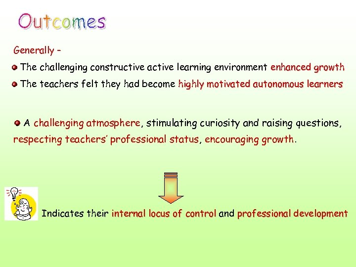 Generally – The challenging constructive active learning environment enhanced growth The teachers felt they