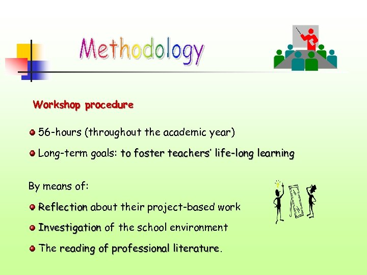 Workshop procedure 56 -hours (throughout the academic year) Long-term goals: to foster teachers' life-long