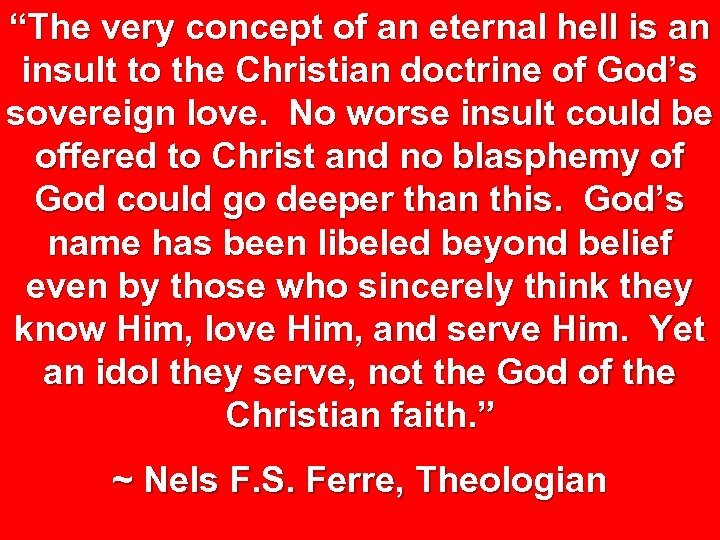 """The very concept of an eternal hell is an insult to the Christian doctrine"