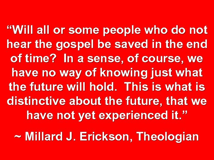 """""""Will all or some people who do not hear the gospel be saved in"""
