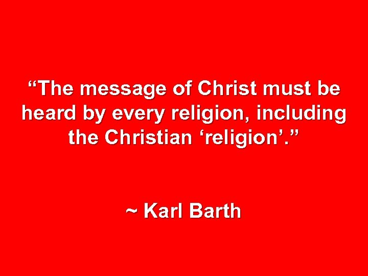 """""""The message of Christ must be heard by every religion, including the Christian 'religion'."""