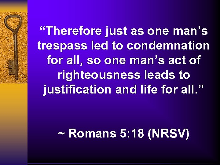 """""""Therefore just as one man's trespass led to condemnation for all, so one man's"""