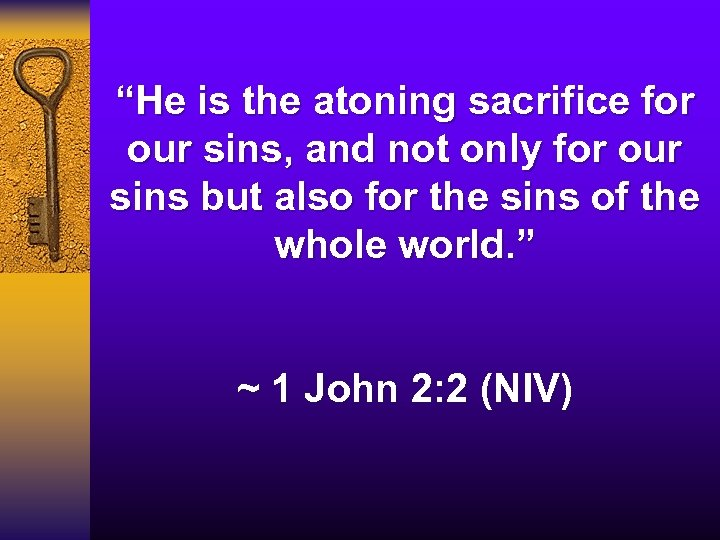 """He is the atoning sacrifice for our sins, and not only for our sins"