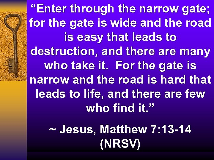 """""""Enter through the narrow gate; for the gate is wide and the road is"""
