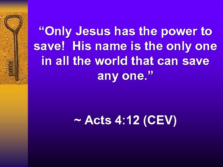 """""""Only Jesus has the power to save! His name is the only one in"""