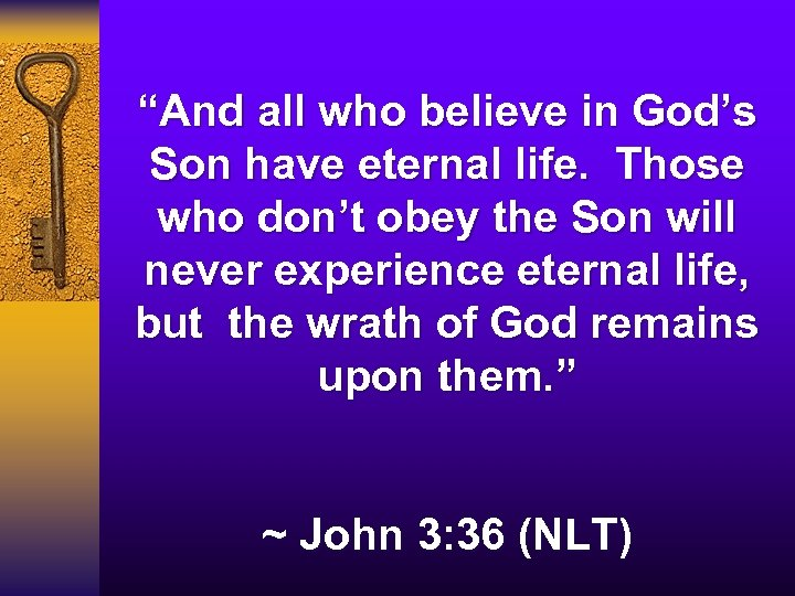 """""""And all who believe in God's Son have eternal life. Those who don't obey"""