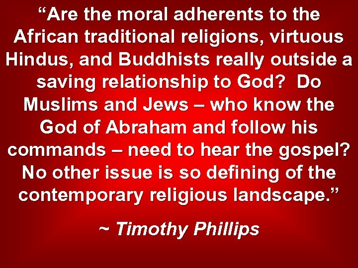 """""""Are the moral adherents to the African traditional religions, virtuous Hindus, and Buddhists really"""
