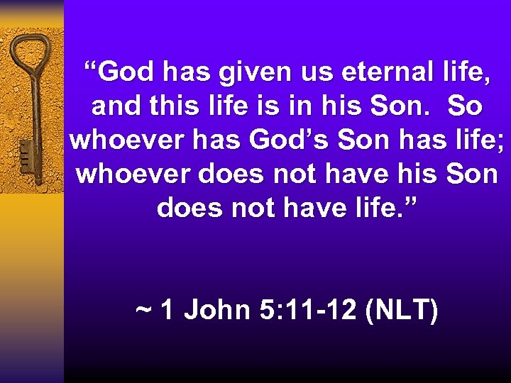 """""""God has given us eternal life, and this life is in his Son. So"""