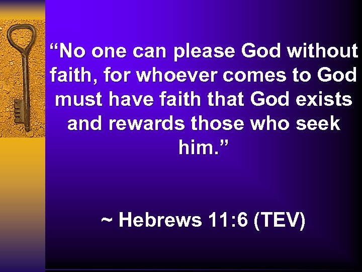 """""""No one can please God without faith, for whoever comes to God must have"""