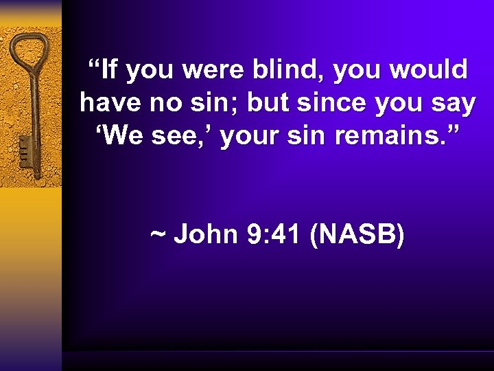 """""""If you were blind, you would have no sin; but since you say 'We"""