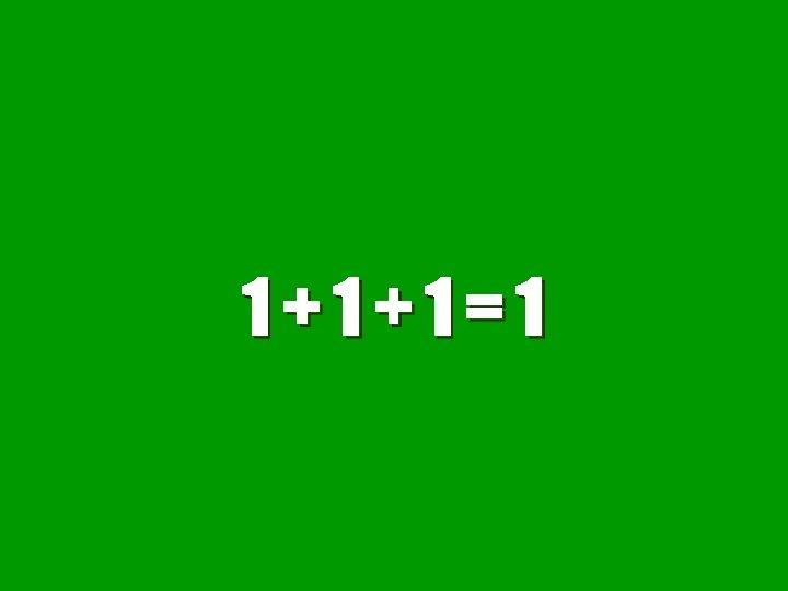 1+1+1=1