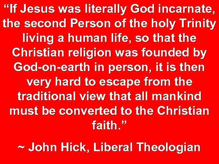 """If Jesus was literally God incarnate, the second Person of the holy Trinity living"