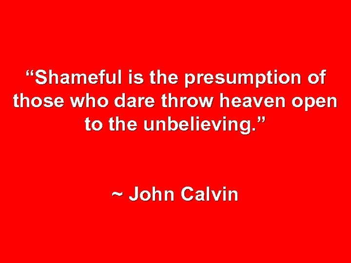 """Shameful is the presumption of those who dare throw heaven open to the unbelieving."