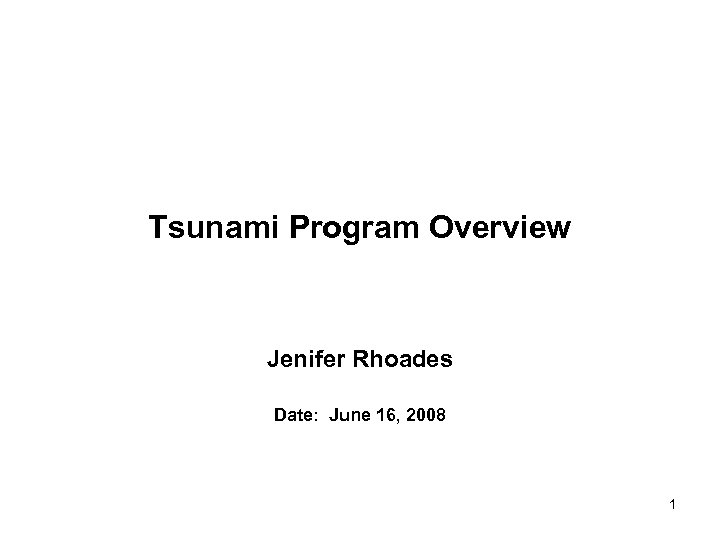 Tsunami Program Overview Jenifer Rhoades Date: June 16, 2008 1