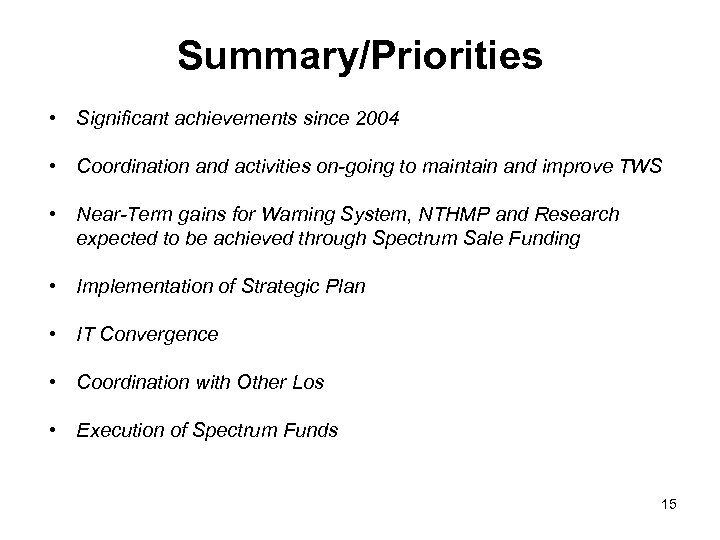 Summary/Priorities • Significant achievements since 2004 • Coordination and activities on-going to maintain and