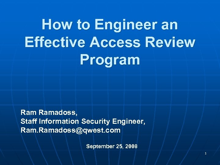 How to Engineer an Effective Access Review Program Ramadoss, Staff Information Security Engineer, Ramadoss@qwest.