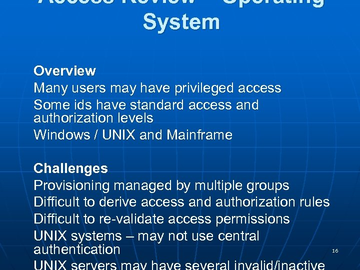 Access Review – Operating System Overview Many users may have privileged access Some ids