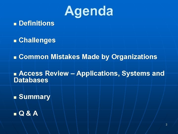 Agenda Definitions n Challenges n Common Mistakes Made by Organizations n Access Review –