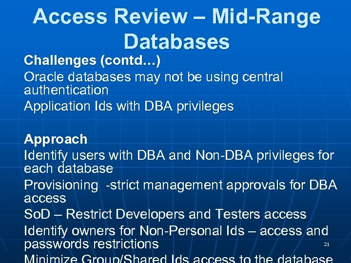 Access Review – Mid-Range Databases Challenges (contd…) Oracle databases may not be using central
