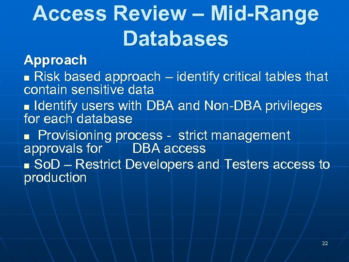 Access Review – Mid-Range Databases Approach n Risk based approach – identify critical tables