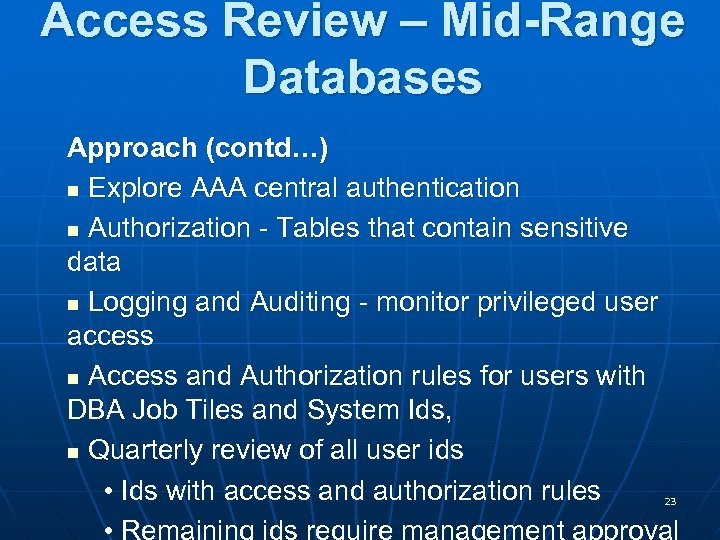 Access Review – Mid-Range Databases Approach (contd…) n Explore AAA central authentication n Authorization
