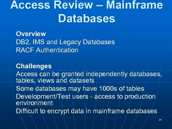 Access Review – Mainframe Databases Overview DB 2, IMS and Legacy Databases RACF Authentication