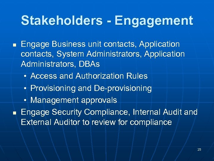 Stakeholders - Engagement n n Engage Business unit contacts, Application contacts, System Administrators, Application