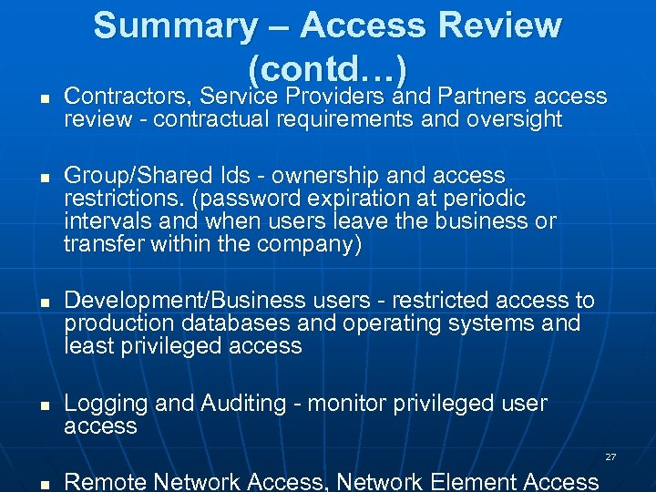 Summary – Access Review (contd…) n n Contractors, Service Providers and Partners access review