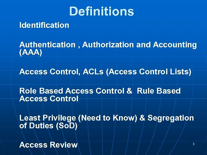 Definitions Identification Authentication , Authorization and Accounting (AAA) Access Control, ACLs (Access Control Lists)