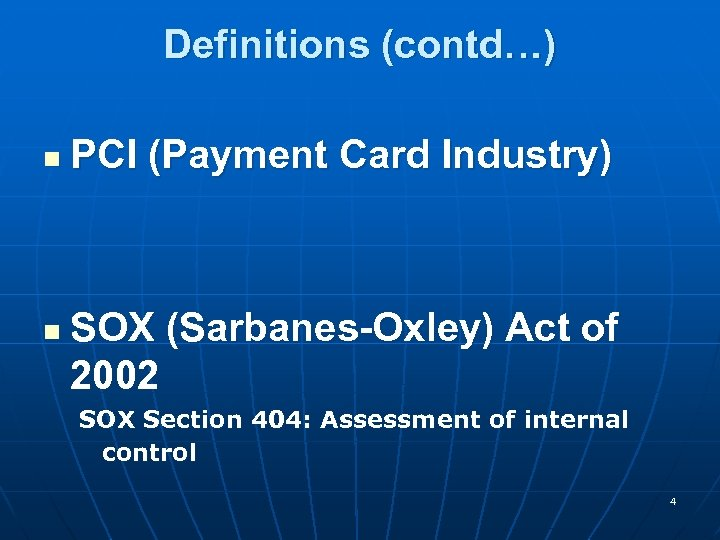 Definitions (contd…) n n PCI (Payment Card Industry) SOX (Sarbanes-Oxley) Act of 2002 SOX