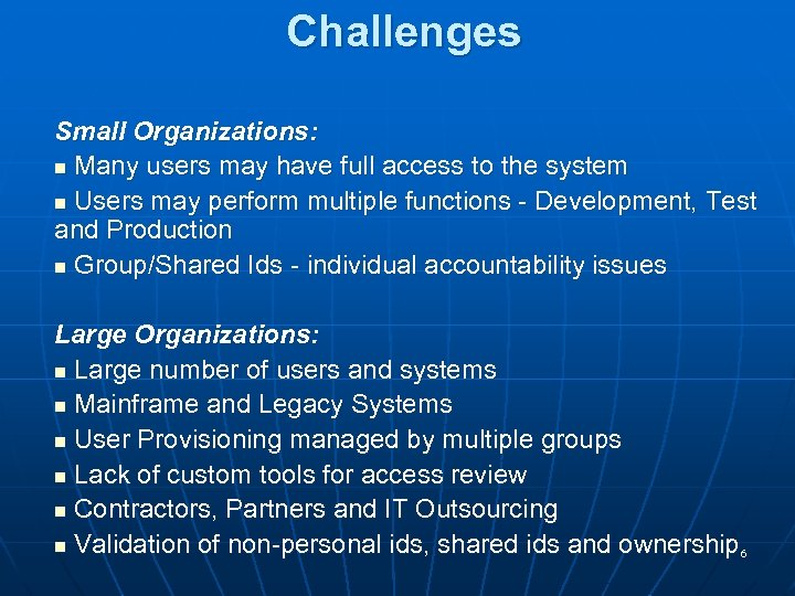 Challenges Small Organizations: n Many users may have full access to the system n