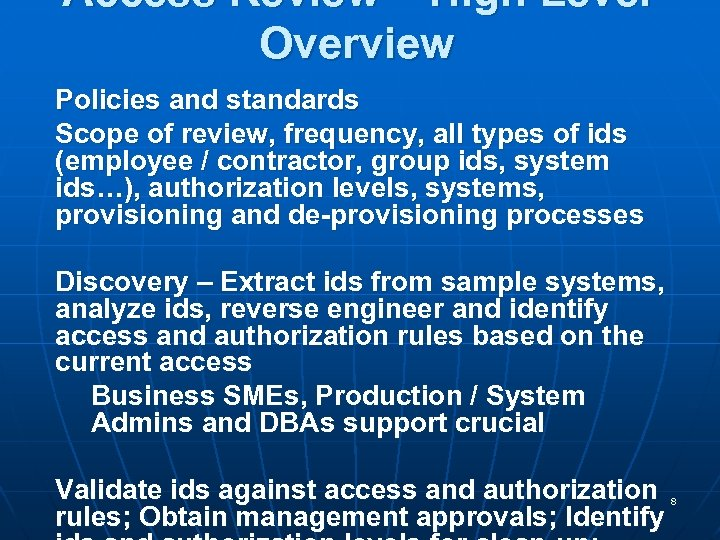 Access Review – High Level Overview Policies and standards Scope of review, frequency, all