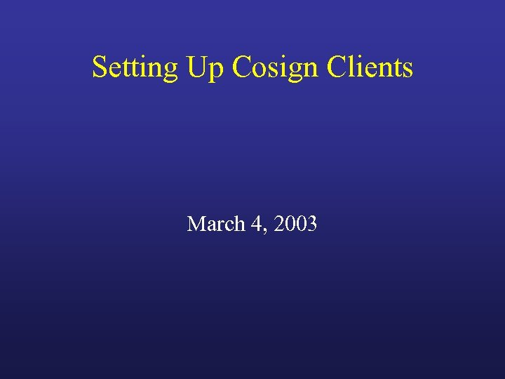Setting Up Cosign Clients March 4, 2003