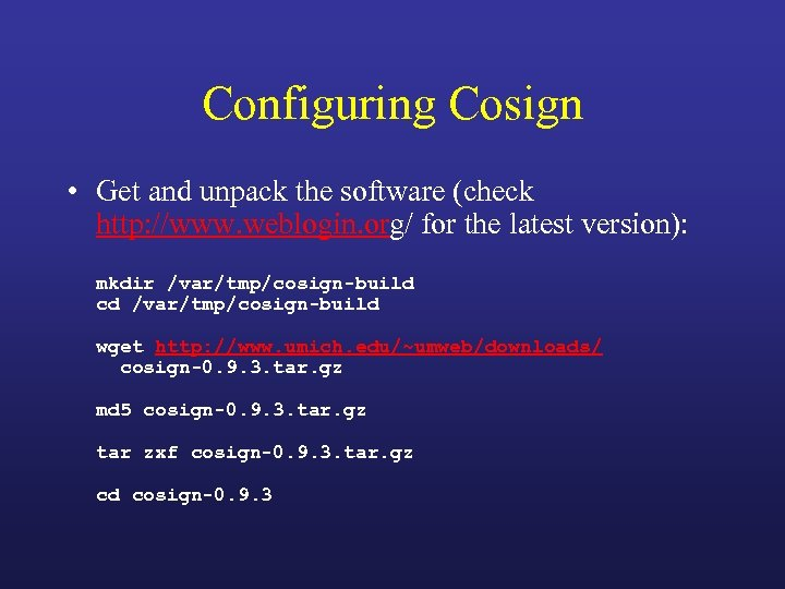 Configuring Cosign • Get and unpack the software (check http: //www. weblogin. org/ for