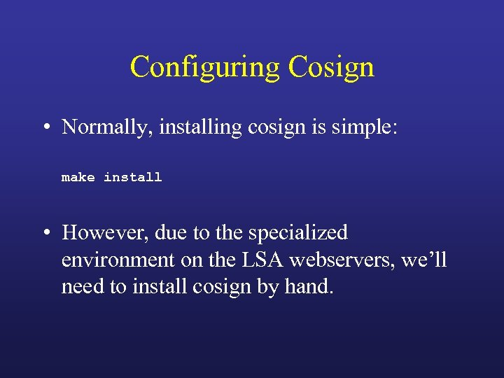 Configuring Cosign • Normally, installing cosign is simple: make install • However, due to