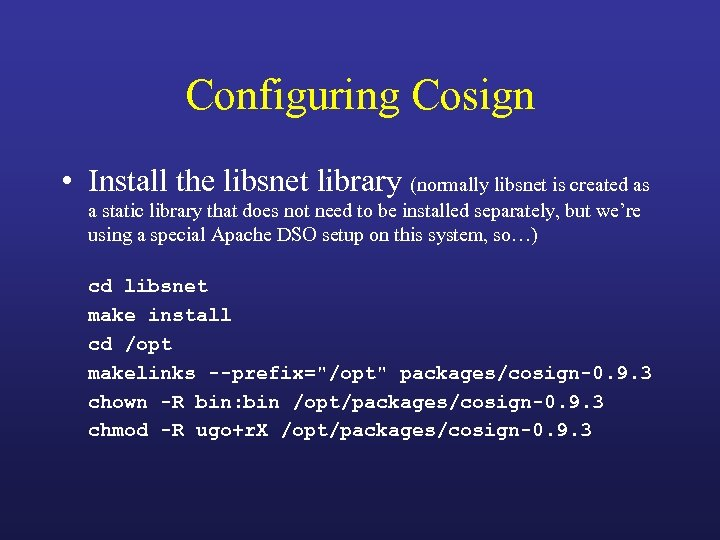 Configuring Cosign • Install the libsnet library (normally libsnet is created as a static