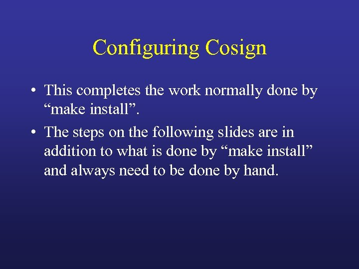 "Configuring Cosign • This completes the work normally done by ""make install"". • The"