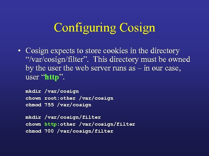 "Configuring Cosign • Cosign expects to store cookies in the directory ""/var/cosign/filter"". This directory"